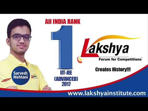 Sarvesh Mehtani All India Rank 1 IIT JEE ADVANCED 2017 Topper from Lakshya Institute