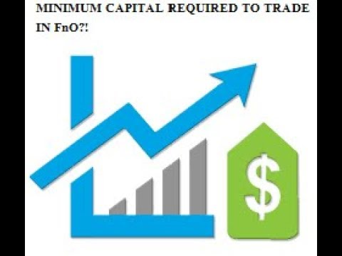 What is the minimum capital in order to trade FnO?