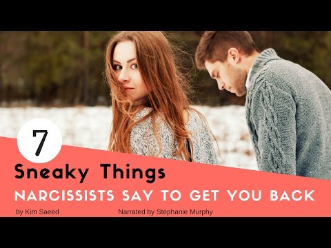 7 Sneaky Things Narcissists Say to Get You Back