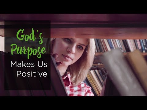 God's Purpose Makes Us Positive