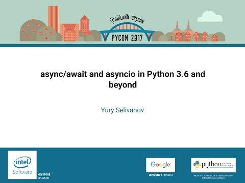 Yury Selivanov   asyncawait and asyncio in Python 3 6 and beyond   PyCon 2017