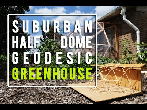 Our Suburban Half Dome Geodesic Greenhouse