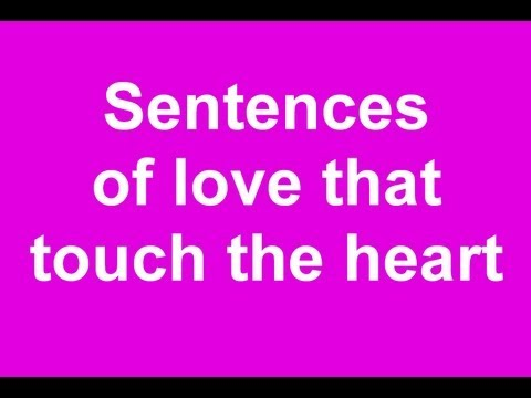Loving words that touch the heart.