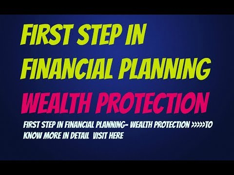 WEALTH PROTECTION -THE FIRST STEP FOR FINANCIAL PLANNING