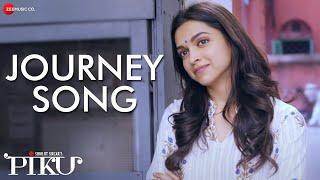 Journey Song   Piku   Amitabh Bachchan, Irrfan Khan & Deepika Padukone