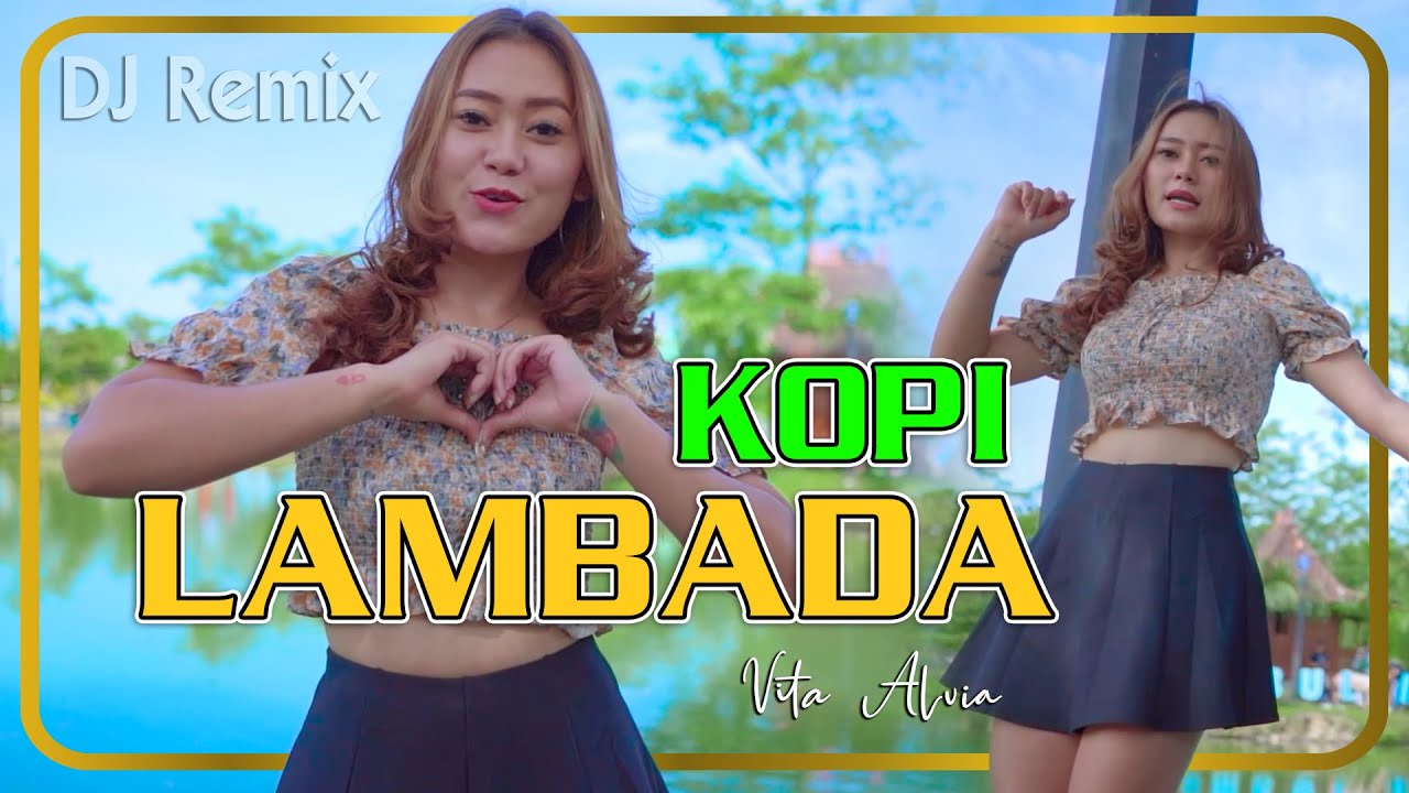 KOPI LAMBADA  (dj remix) ~ Vita Alvia   |   Peluk diriku dekaplah janganlah kau lepaskan