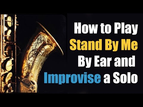 How to Play Stand By Me on Sax by Ear and improvise a solo