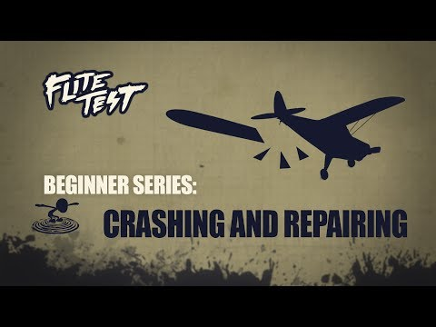 Flite Test : RC Planes for Beginners: Crashing and Repairing - Beginner Series - Ep. 9
