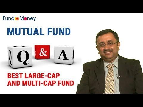 Mutual Fund Q&A, Best Large Cap and Multi Cap Funds