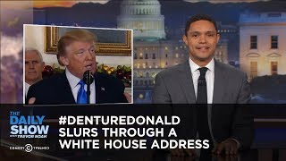 #DentureDonald Slurs Through a White House Address: The Daily Show