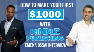 Emeka Ossai Interview: How To Make Your First $1000 With Kindle Publishing