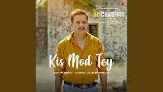 """Kis Mod Tey (From """"Sp Chauhan"""")"""