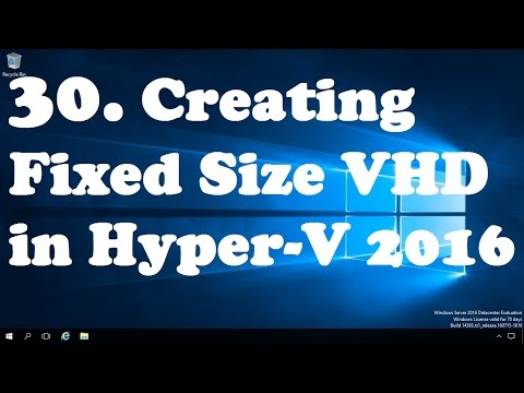 30. Creating Fixed Size Virtual Hard Disks in Hyper-V 2016