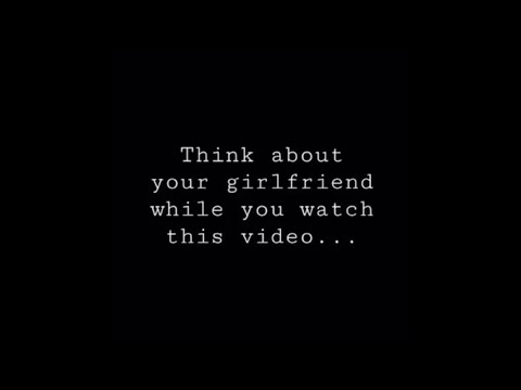 Think About Your Girlfriend While Watching This Video   L.O.V.E.