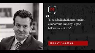 """Murat Sağman: """"Siyasi belirsizlik azalmadan ekonomide kalıcı iyileşme beklemek çok  zor"""""""