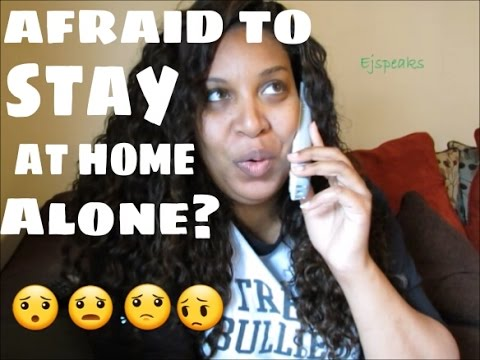 ARE YOU AFRAID TO STAY AT HOME, ALONE?