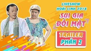 Trailer Liveshow Hoài Linh 2018 SUI GIA ĐỐI MẶT Phần 2 -Hoài Linh, Ngọc Giàu, Trấn Thành, Cát Phượng