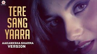 Tere Sang Yaara - Aakanksha Sharma Version | Rustom | Akshay Kumar & Ileana D