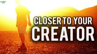 7 Tips to Get Closer to Your Creator