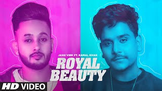 Royal Beauty (Full Song) Jassi Virk Feat. Kamal Khan | Ustaad | Rammi | Latest Punjabi Song 2019