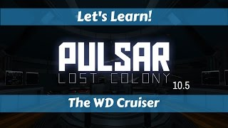 Let's Learn!: Pulsar: Lost Colony 10.5!: The WD Cruiser