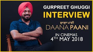 Gurpreet Ghuggi | Interview | Daana Paani