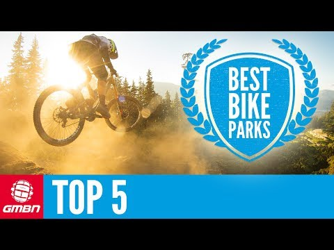 GMBN's Top 5 Bike Parks From Around The World