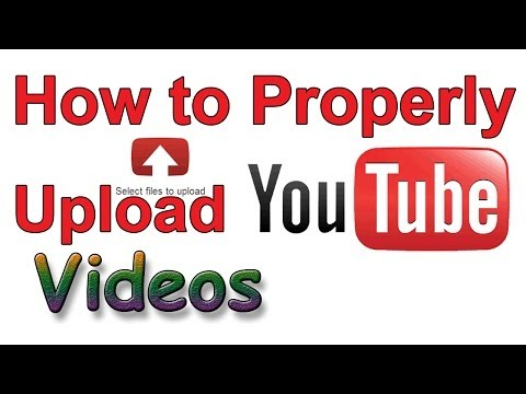 HOW TO PROPERLY UPLOAD YOUTUBE VIDEO