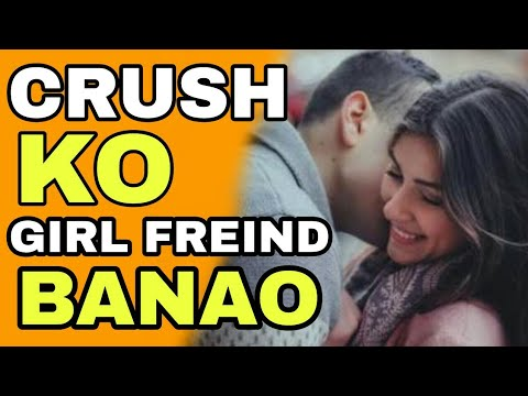 How To Make Your Crush Your Gf | Hindi | Step By Step Ways To Impress Your Crush