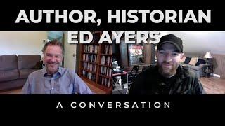 Author, Historian Ed Ayers | A Conversation