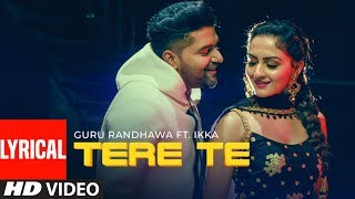 TERE TE Lyrical   Guru Randhawa ft. Ikka   Bhushan Kumar   Zaara Y   Director Gifty   Vee Abhijit V