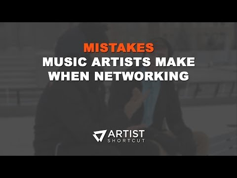 Mistakes Music Artists Make When Networking | Artist Shortcut