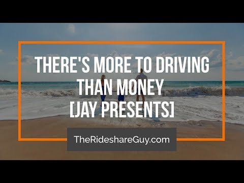 There's More To Rideshare Driving Than Just Money [Jay Presents]
