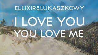 ELLIXIR & LUKASZKOWY - I Love You You Love Me (Oficjalny teledysk) 2016