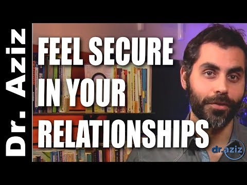How To Feel More Secure In Your Relationships  | Dr. Aziz - Confidence Coach