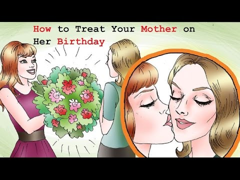 How to Treat Your Mother on Her Birthday