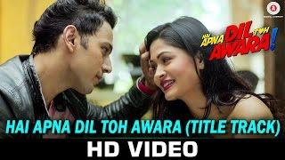 Hai Apna Dil Toh Awara - Title Track   Sahil Anand & Niyati Joshi   Nikhil D