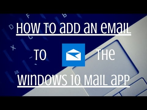 How to Add an Email to the Windows 10 Mail App - Tutorial
