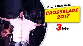 Diljit Dosanjh | Crossblade Music Festival | 2017