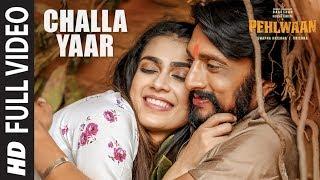 Full Video: Challa Yaar | Pehlwaan | Kichcha Sudeepa, Suniel Shetty, Aakanksha Singh