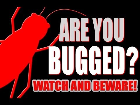 ARE YOU BUGGED? - WATCH AND BEWARE