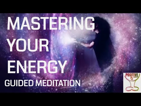 Mastering Your Energy - 10 Minute Meditation on Positive Energy, Loving Energy & Creative Energy