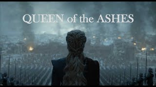 ( GOT ) QUEEN of the ASHES - Daenerys Targaryen  ( SPOILERS !! )
