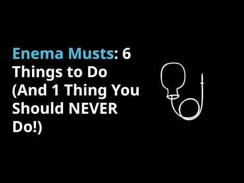 Enema Musts: 6 Things to Do (And 1 Thing You Should NEVER Do!)