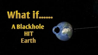 WHAT IF A BLACKHOLE HIT EARTH