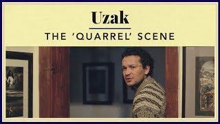 Uzak - The 'Quarrel' Scene