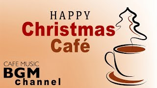 Happy Christmas Cafe Music - Relaxing Christmas Jazz Music - Happy Jazz Music