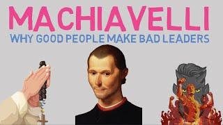 Why Good People Make Bad Leaders - Machiavelli