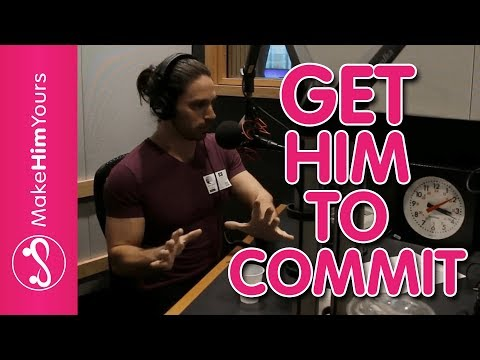 How To Get Him To Commit | Why Men Don't Want Commitment And What To Do About It