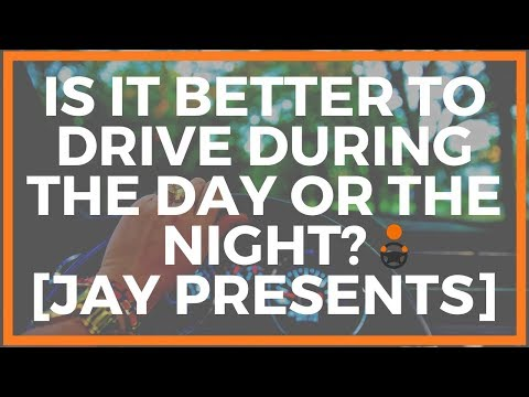 Is it Better to Drive During the Day or the Night? [Jay Presents]